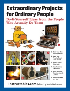 Extraordinary Projects for Ordinary People - Instructables.com & Noah Weinstein pdf download