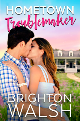 Home Town Troublemaker - Brighton Walsh