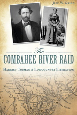 The Combahee River Raid - Jeff W. Grigg