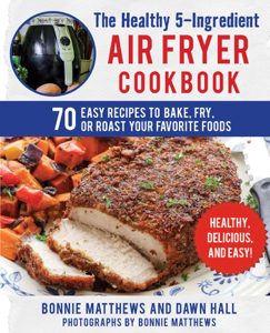 The Healthy 5-Ingredient Air Fryer Cookbook - Bonnie Matthews & Dawn Hall pdf download