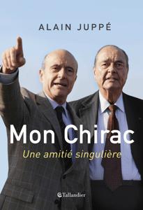 Mon Chirac. Une amitié singulière - Alain Juppé pdf download