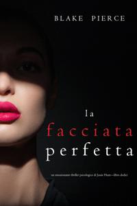 La facciata perfetta (Un emozionante thriller psicologico di Jessie Hunt—Libro Dodici) - Blake Pierce pdf download