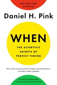 When: The Scientific Secrets of Perfect Timing - Daniel H. Pink pdf download