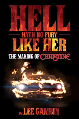 Hell Hath No Fury Like Her: The Making of Christine - Lee Gambin
