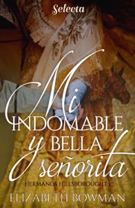 Mi indomable y bella señorita - Elizabeth Bowman pdf download
