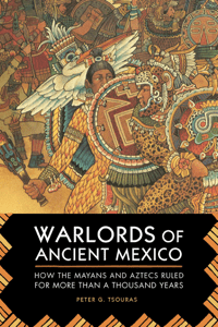 Warlords of Ancient Mexico - Peter G. Tsouras pdf download