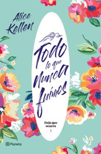 Todo lo que nunca fuimos - Alice Kellen pdf download