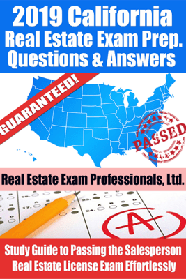 2019 California Real Estate Exam Prep Questions, Answers & Explanations: Study Guide to Passing the Salesperson Real Estate License Exam Effortlessly - Real Estate Exam Professionals Ltd.