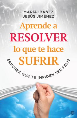 Aprende a resolver lo que te hace sufrir - María Ibáñez pdf download