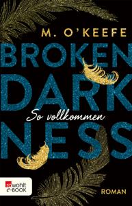 Broken Darkness. So vollkommen - M. O'Keefe pdf download