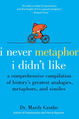 I Never Metaphor I Didn't Like - Dr. Mardy Grothe