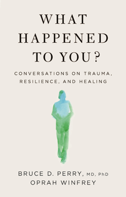 What Happened to You? - Oprah Winfrey & Bruce D. Perry pdf download