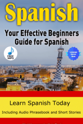 Spanish The Effective Beginners Guide For Spanish Learn Spanish Today 2018 Edition - World Language Institute Spain