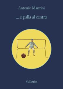... e palla al centro - Antonio Manzini pdf download