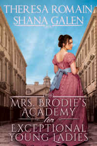 Mrs. Brodie's Academy for Exceptional Young Ladies - Shana Galen & Theresa Romain pdf download
