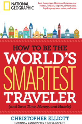 How to Be the World's Smartest Traveler (and Save Time, Money, and Hassle) - Christopher Elliott