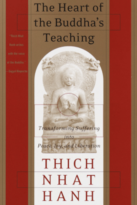 The Heart of the Buddha's Teaching - Thích Nhất Hạnh
