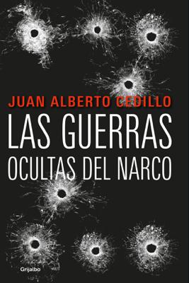 Las guerras ocultas del narco - Juan Alberto Cedillo