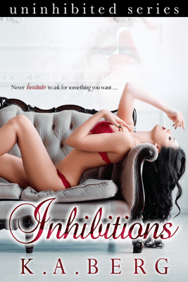 Inhibitions - Complete Series - K.A. Berg pdf download