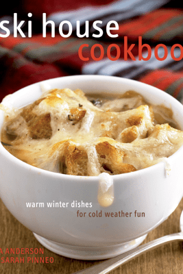 The Ski House Cookbook - Tina Anderson & Sarah Pinneo