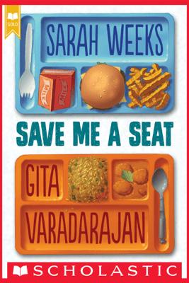 Save Me a Seat (Scholastic Gold) - Sarah Weeks & Gita Varadarajan