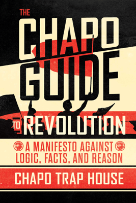 The Chapo Guide to Revolution - Chapo Trap House