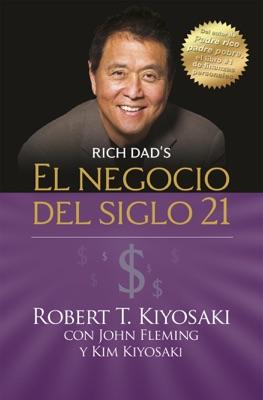 El negocio del siglo 21 (Padre Rico) - Robert T. Kiyosaki, Kim Kiyosaki & John Fleming pdf download