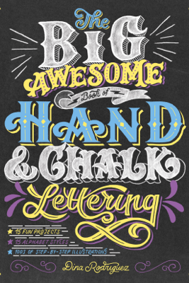 The Big Awesome Book of Hand & Chalk Lettering - Dina Rodriguez