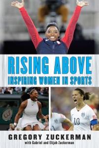 Rising Above: Inspiring Women in Sports - Gregory Zuckerman, Elijah Zuckerman & Gabriel Zuckerman pdf download