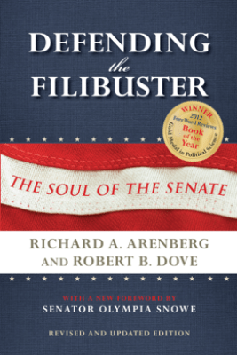 Defending the Filibuster, Revised and Updated Edition - Richard A. Arenberg & Robert B. Dove