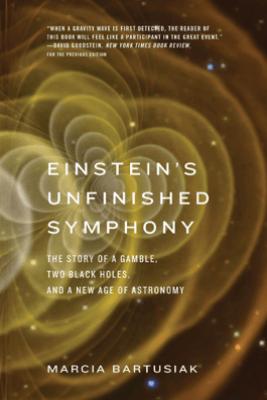 Einstein's Unfinished Symphony - Marcia Bartusiak