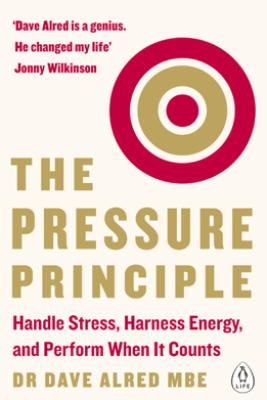 The Pressure Principle - Dr Dave Alred MBE