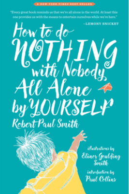 How to Do Nothing with Nobody All Alone by Yourself - Robert Paul Smith