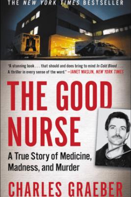 The Good Nurse - Charles Graeber