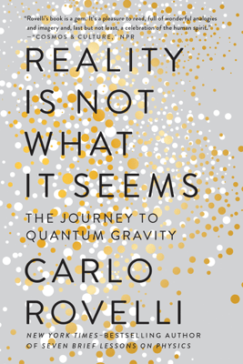Reality Is Not What It Seems - Carlo Rovelli, Simon Carnell & Erica Segre