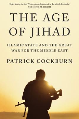 The Age of Jihad - Patrick Cockburn