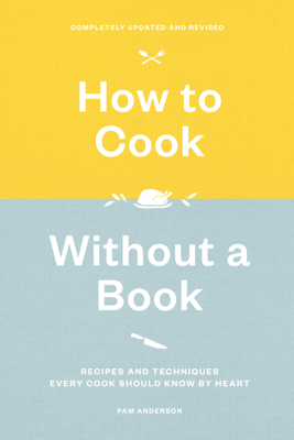 How to Cook Without a Book, Completely Updated and Revised - Pam Anderson