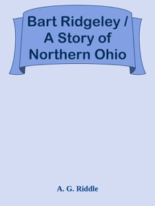 Bart Ridgeley / A Story of Northern Ohio - A. G. Riddle pdf download