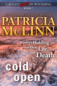 Cold Open (Caught Dead in Wyoming, Book 7) - Patricia McLinn pdf download
