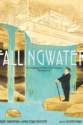 Fallingwater: The Building of Frank Lloyd Wright's Masterpiece - Marc Harshman & Anna Egan Smucker