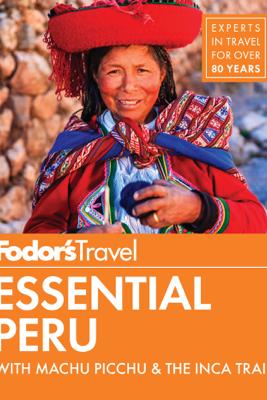 Fodor's Essential Peru - Fodor's Travel Guides