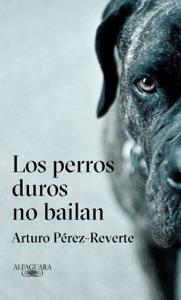 Los perros duros no bailan - Arturo Pérez-Reverte pdf download