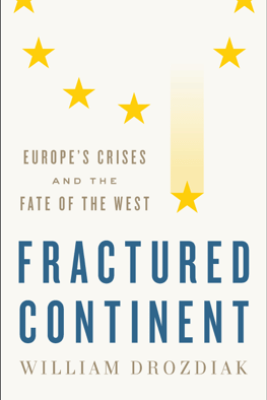 Fractured Continent: Europe's Crises and the Fate of the West - William Drozdiak