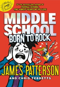 Middle School: Born to Rock - James Patterson, Chris Tebbetts & Neil Swaab pdf download
