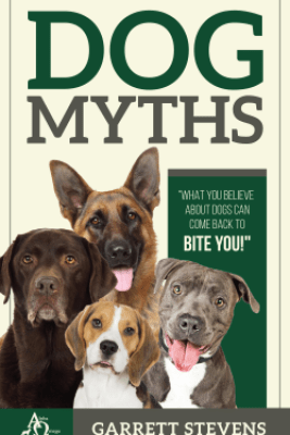 Dog Myths: What You Believe about Dogs Can Come Back to Bite You! - Garrett Stevens