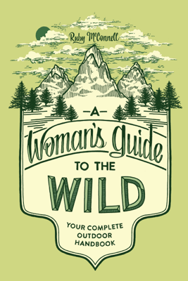 A Woman's Guide to the Wild - Ruby McConnell & Teresa Grasseschi