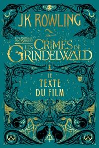 Les Animaux Fantastiques: Les Crimes de Grindelwald - Le Texte du Film - J.K. Rowling & Jean-François Ménard pdf download