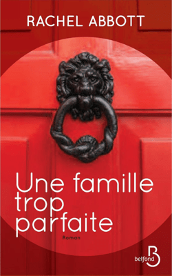 Une famille trop parfaite - Rachel Abbott pdf download
