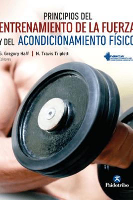 Principios del entrenamiento de la fuerza y del acondicionamiento físico NSCA - G. Gregory Haff & N. Travis Triplett