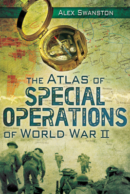The Atlas of Special Operations of World War II - Alex Swanston